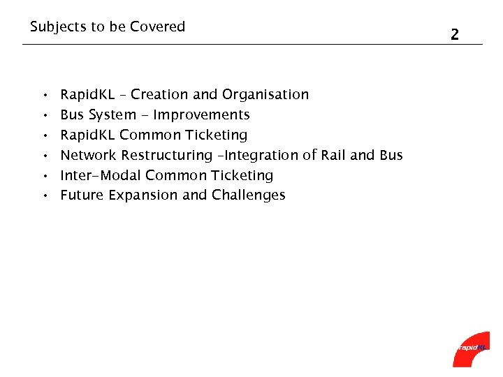 Subjects to be Covered • • • Rapid. KL – Creation and Organisation Bus