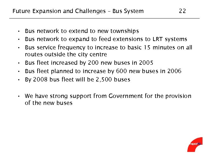 Future Expansion and Challenges – Bus System 22 • Bus network to extend to