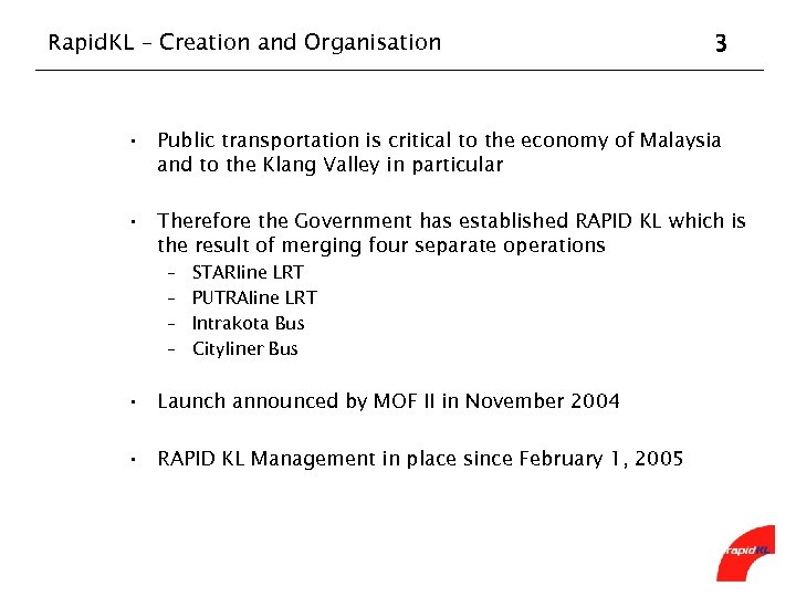 Rapid. KL – Creation and Organisation 3 • Public transportation is critical to the