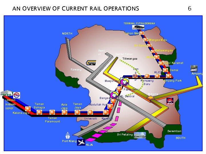 AN OVERVIEW OF CURRENT RAIL OPERATIONS 6 TERMINAL PUTRA GOMBAK Taman Melati NORTH Wangsa