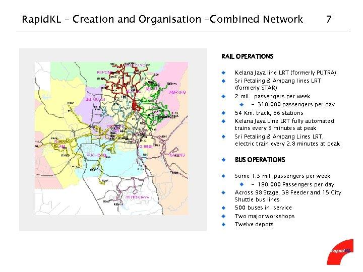 Rapid. KL – Creation and Organisation –Combined Network 7 RAIL OPERATIONS Kelana Jaya line