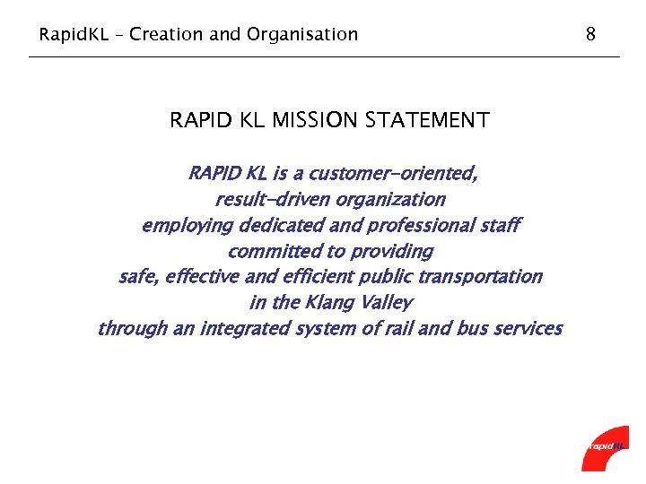 Rapid. KL – Creation and Organisation RAPID KL MISSION STATEMENT RAPID KL is a