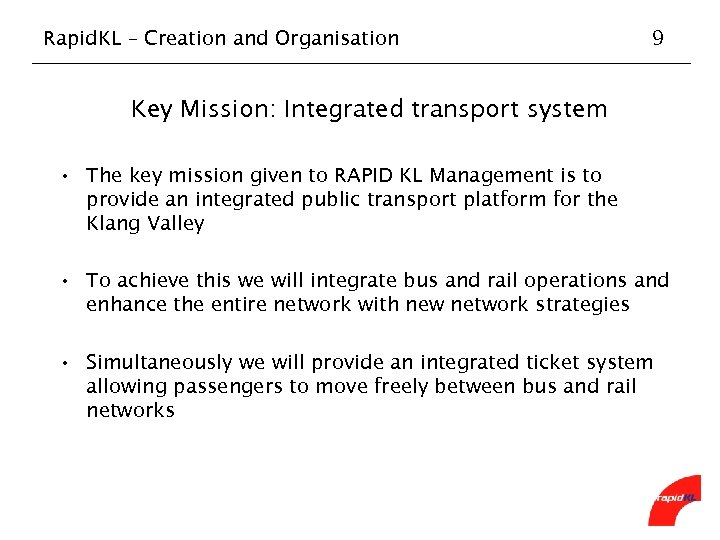 Rapid. KL – Creation and Organisation 9 Key Mission: Integrated transport system • The