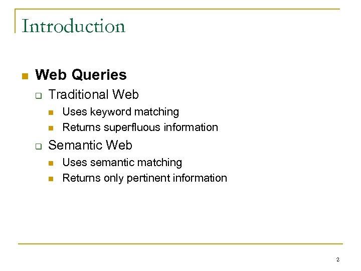 Introduction n Web Queries q Traditional Web n n q Uses keyword matching Returns