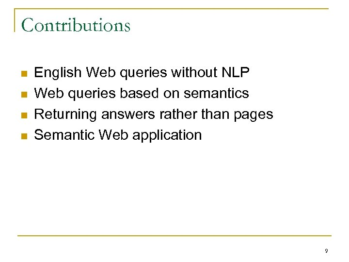 Contributions n n English Web queries without NLP Web queries based on semantics Returning