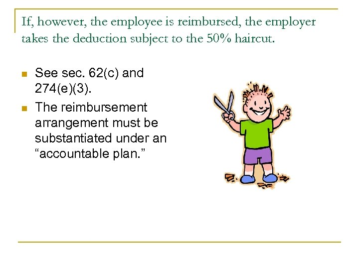If, however, the employee is reimbursed, the employer takes the deduction subject to the