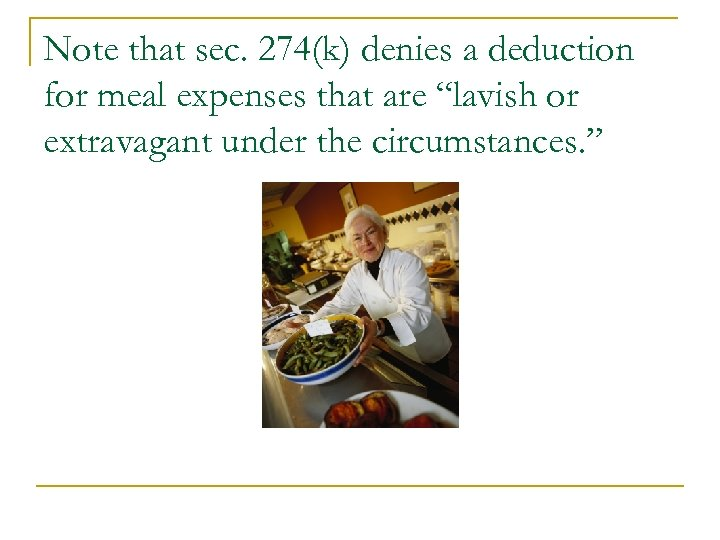 "Note that sec. 274(k) denies a deduction for meal expenses that are ""lavish or"