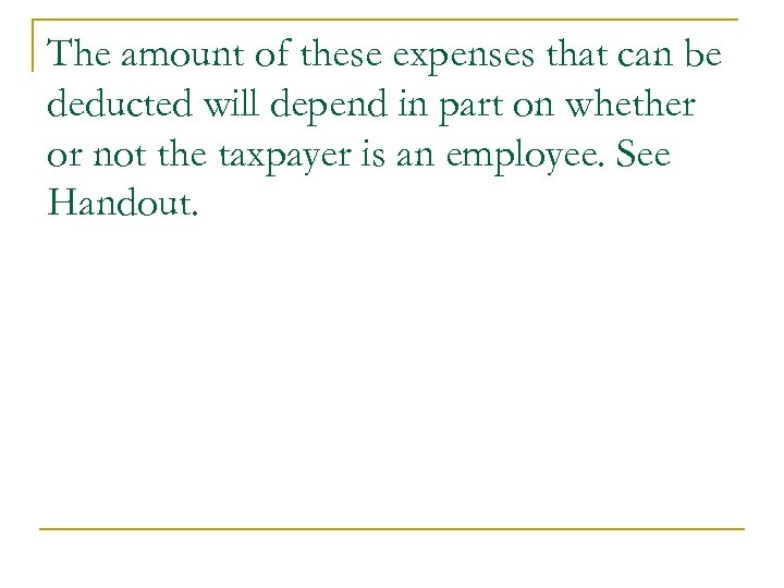 The amount of these expenses that can be deducted will depend in part on