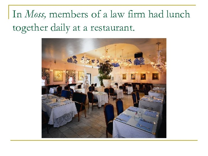 In Moss, members of a law firm had lunch together daily at a restaurant.