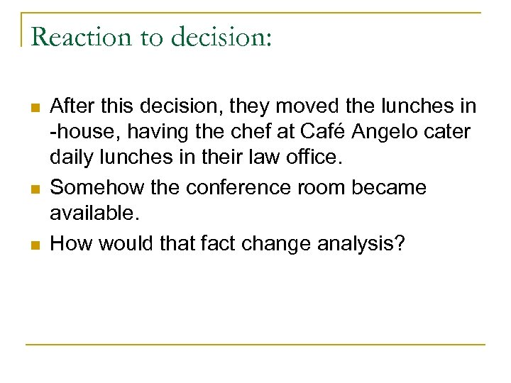 Reaction to decision: n n n After this decision, they moved the lunches in