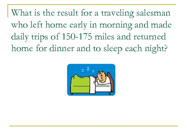 What is the result for a traveling salesman who left home early in morning