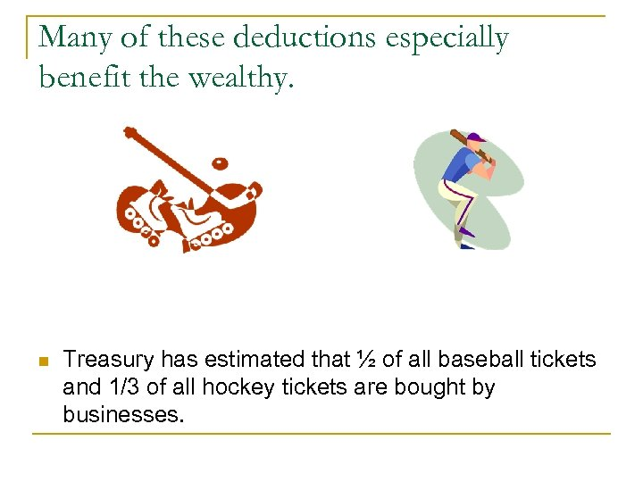 Many of these deductions especially benefit the wealthy. n Treasury has estimated that ½