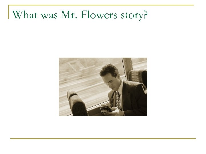 What was Mr. Flowers story?