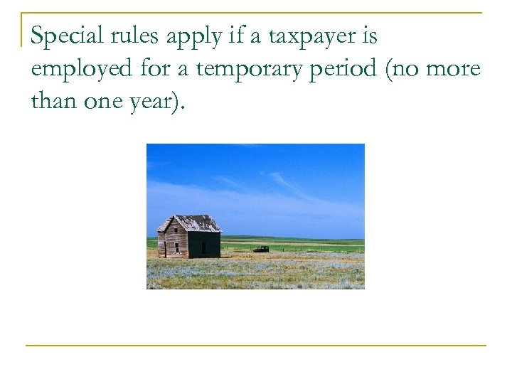 Special rules apply if a taxpayer is employed for a temporary period (no more