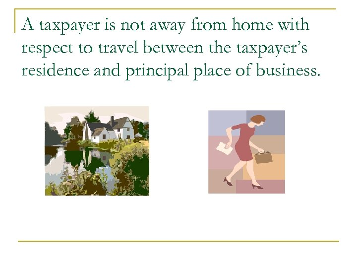 A taxpayer is not away from home with respect to travel between the taxpayer's