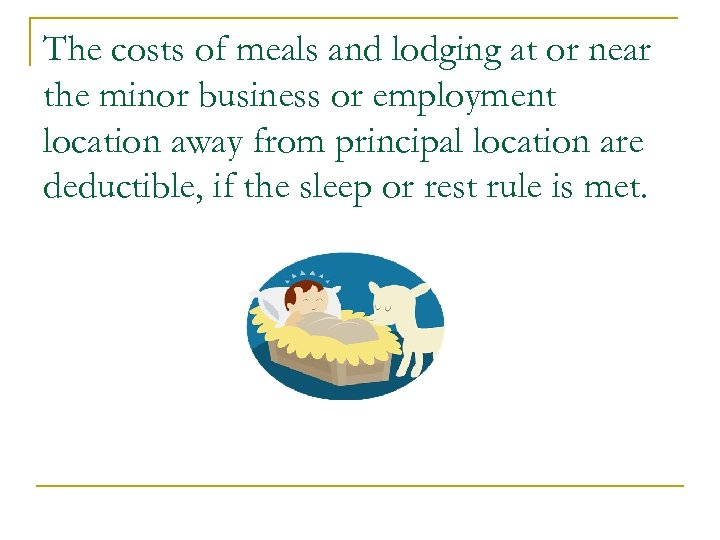 The costs of meals and lodging at or near the minor business or employment