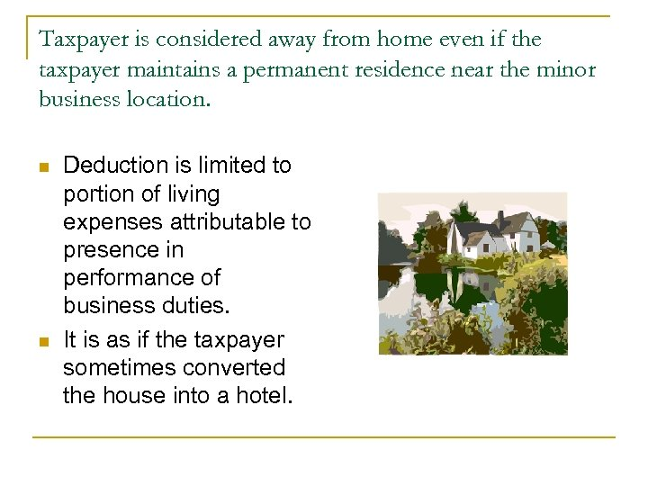 Taxpayer is considered away from home even if the taxpayer maintains a permanent residence