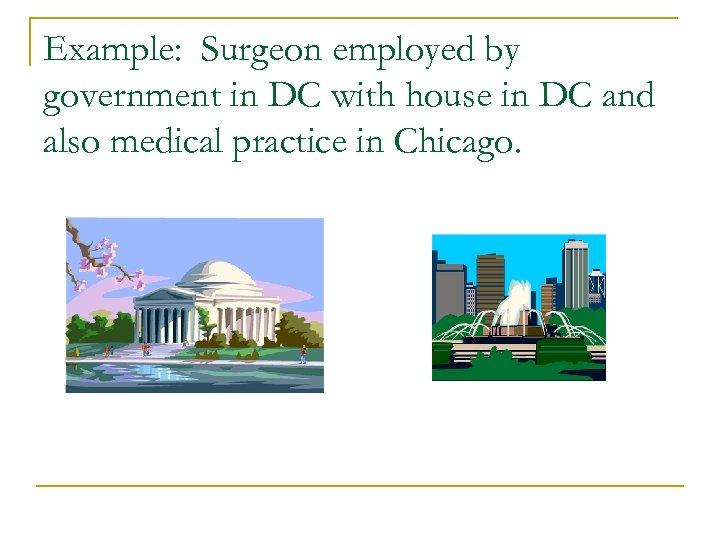Example: Surgeon employed by government in DC with house in DC and also medical