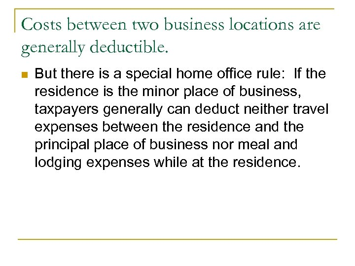 Costs between two business locations are generally deductible. n But there is a special