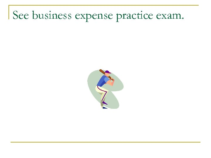 See business expense practice exam.