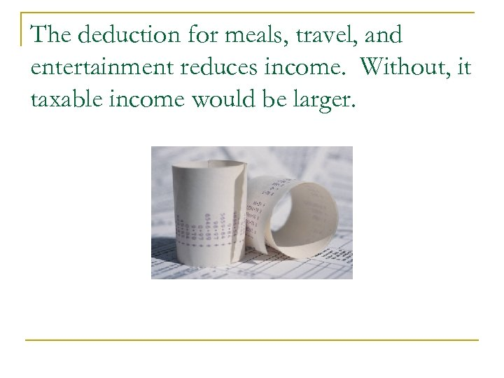 The deduction for meals, travel, and entertainment reduces income. Without, it taxable income would