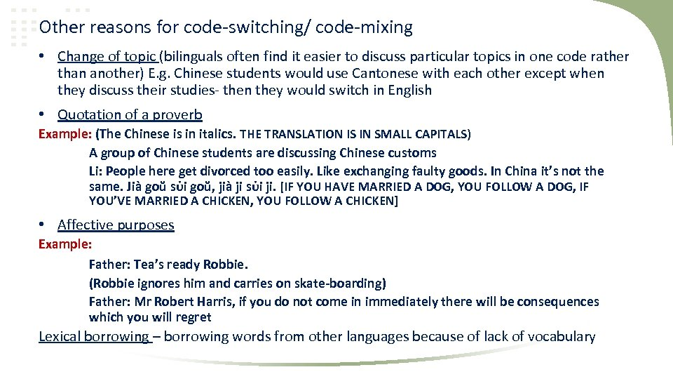 Other reasons for code-switching/ code-mixing • Change of topic (bilinguals often find it easier