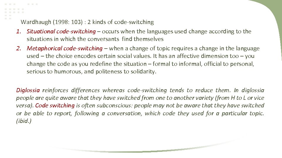 Wardhaugh (1998: 103) : 2 kinds of code-switching 1. Situational code-switching – occurs when