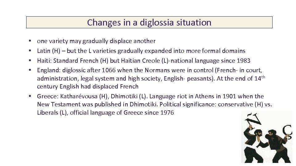 Changes in a diglossia situation one variety may gradually displace another Latin (H) –
