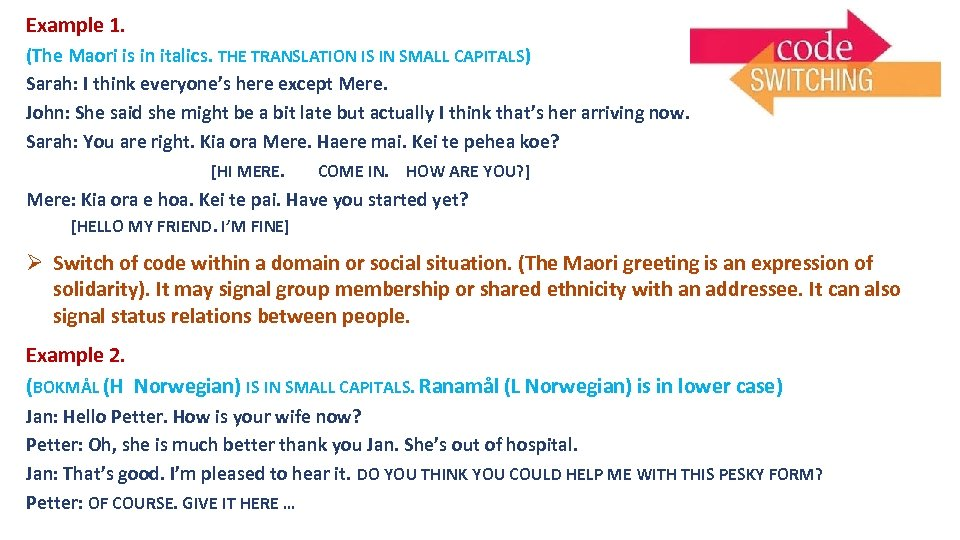 Example 1. (The Maori is in italics. THE TRANSLATION IS IN SMALL CAPITALS) Sarah: