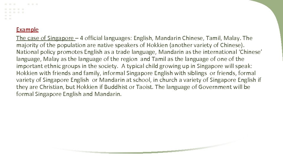 Example The case of Singapore – 4 official languages: English, Mandarin Chinese, Tamil, Malay.