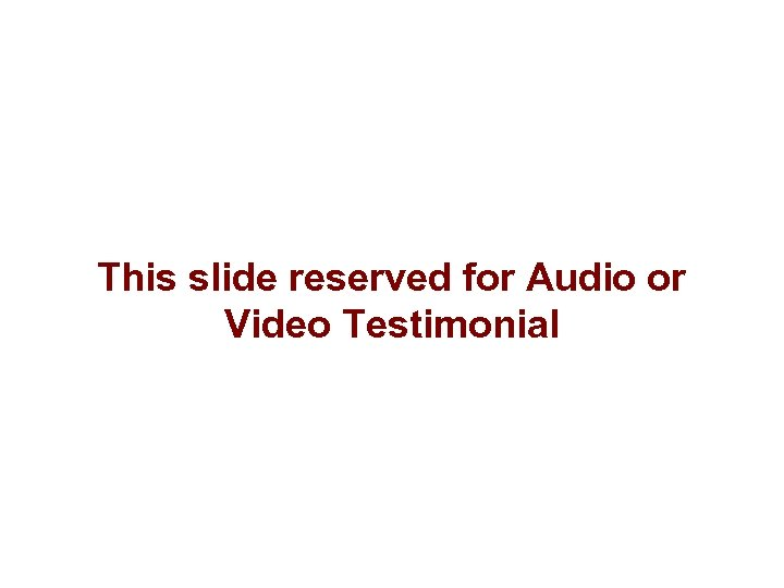 This slide reserved for Audio or Video Testimonial