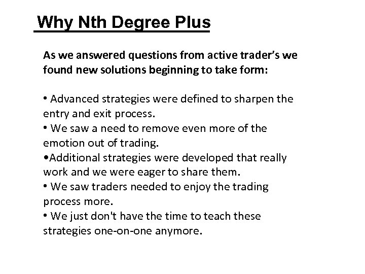 Why Nth Degree Plus As we answered questions from active trader's we found new