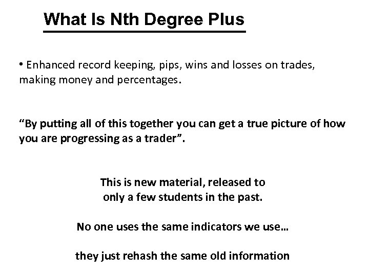 What Is Nth Degree Plus • Enhanced record keeping, pips, wins and losses on