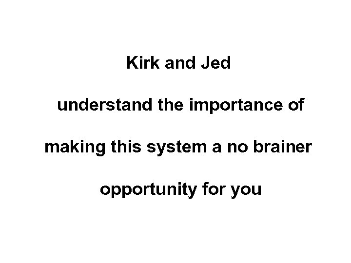 Kirk and Jed understand the importance of making this system a no brainer opportunity