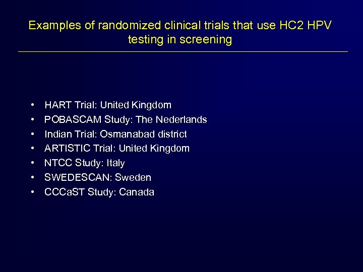 Examples of randomized clinical trials that use HC 2 HPV testing in screening •