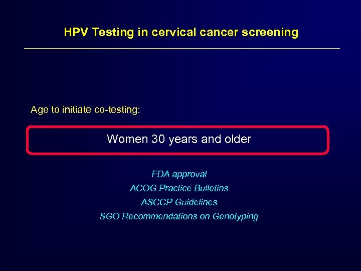 HPV Testing in cervical cancer screening Age to initiate co-testing: Women 30 years and