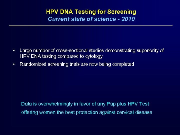 HPV DNA Testing for Screening Current state of science - 2010 • Large number