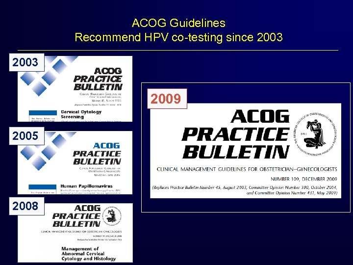 ACOG Guidelines Recommend HPV co-testing since 2003 2009 2005 2008