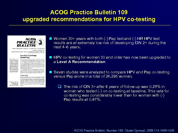 ACOG Practice Bulletin 109 upgraded recommendations for HPV co-testing n Women 30+ years with