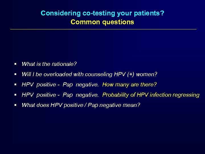 Considering co-testing your patients? Common questions § What is the rationale? § Will I