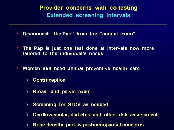 "Provider concerns with co-testing Extended screening intervals • Disconnect ""the Pap"" from the ""annual"
