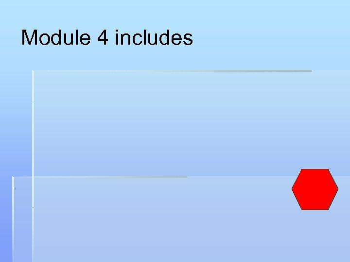Module 4 includes