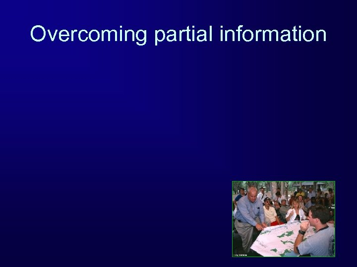 Overcoming partial information
