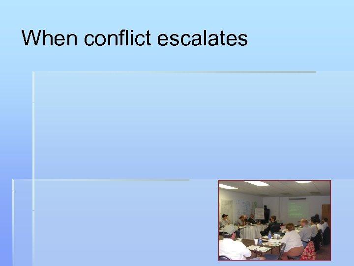 When conflict escalates