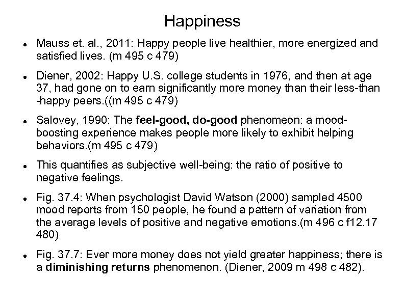 Happiness Mauss et. al. , 2011: Happy people live healthier, more energized and satisfied