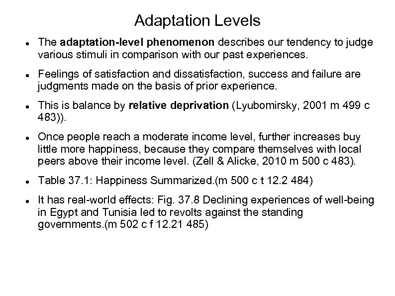 Adaptation Levels The adaptation-level phenomenon describes our tendency to judge various stimuli in comparison
