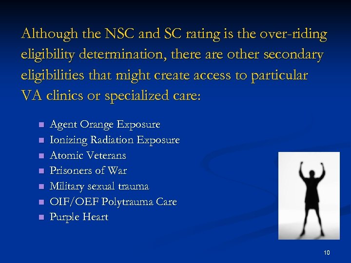 Although the NSC and SC rating is the over-riding eligibility determination, there are other