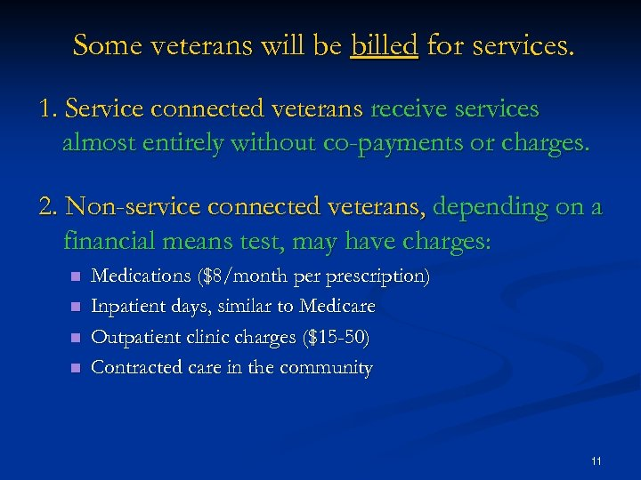 Some veterans will be billed for services. 1. Service connected veterans receive services almost