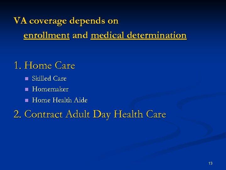 VA coverage depends on enrollment and medical determination 1. Home Care n n n