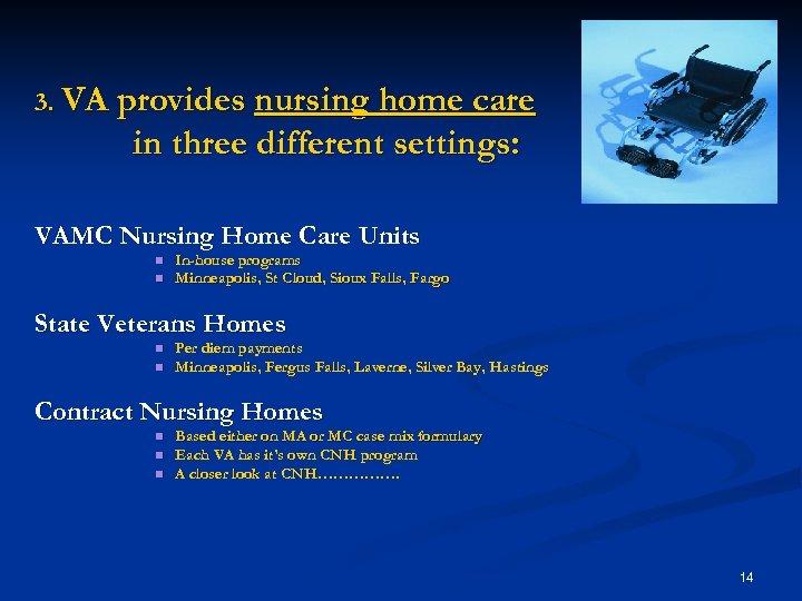 3. VA provides nursing home care in three different settings: VAMC Nursing Home Care